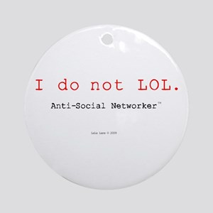 I Do Not LOL. Ornament (Round)