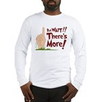 But Wait, There's More Long Sleeve T-Shirt