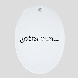 gotta run Oval Ornament