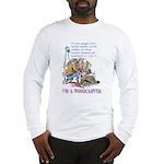 I'm A Woodcarver Long Sleeve T-Shirt