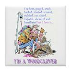 I'm A Woodcarver Tile Coaster