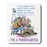 I'm A Woodcarver Mousepad