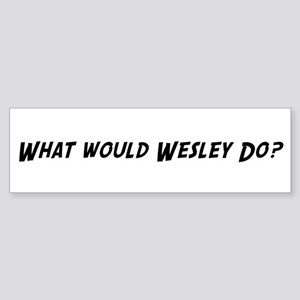 What would Wesley do? Bumper Sticker