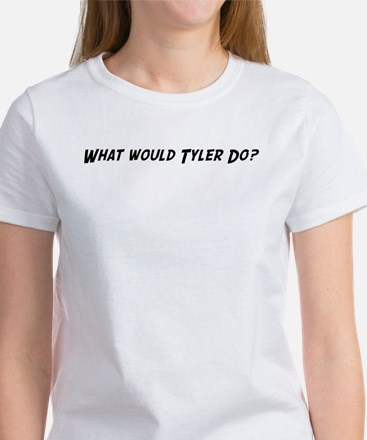 What would Tyler do? Women's T-Shirt