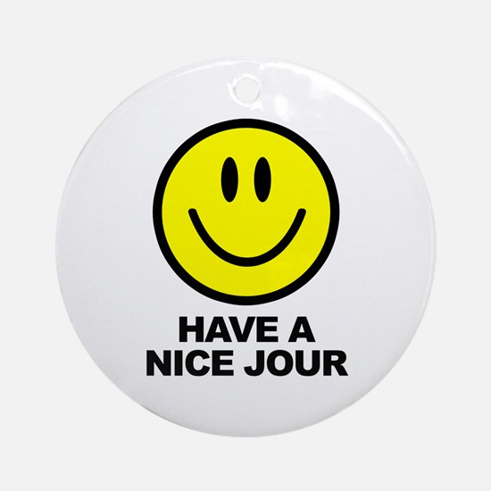 Have a Nice Jour Ornament (Round)