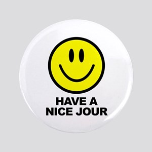 """Have a Nice Jour 3.5"""" Button"""
