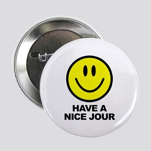 """Have a Nice Jour 2.25"""" Button"""