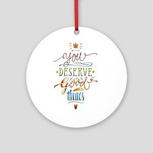 You deserve good-Motivation Round Ornament