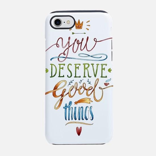 You deserve good-Motivation iPhone 7 Tough Case