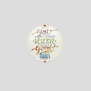You deserve good-Motivation Mini Button