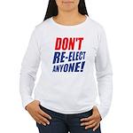Don't Re-elect Anyone! Women's Long Sleeve T-Shirt