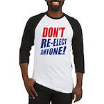 Don't Re-elect Anyone! Baseball Jersey