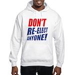 Don't Re-elect Anyone! Hooded Sweatshirt