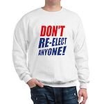 Don't Re-elect Anyone! Sweatshirt
