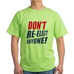 Don't Re-elect Anyone! Green T-Shirt