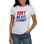 Don't Re-elect Anyone! Women's T-Shirt