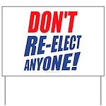 Don't Re-elect Anyone! Yard Sign