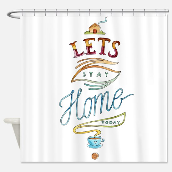 Let's stay at home-Motivation Shower Curtain