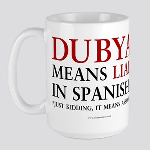 Dubya means liar Large Mug