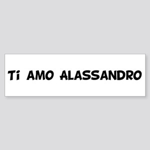 Ti amo Alassandro Bumper Sticker