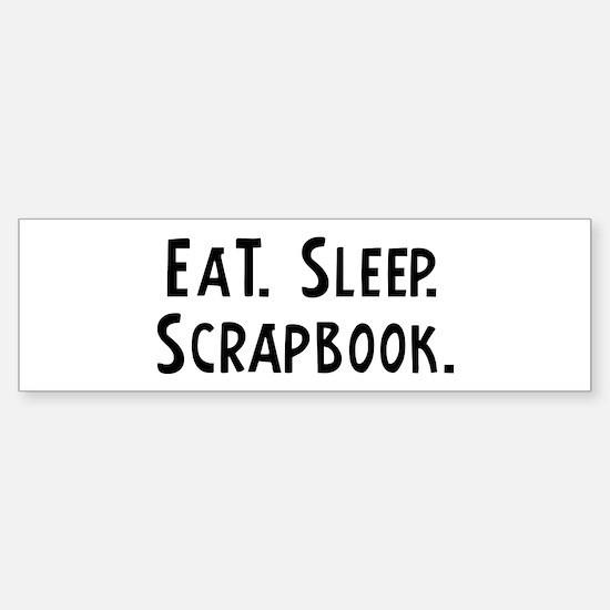 Eat, Sleep, Scrapbook Bumper Bumper Bumper Sticker