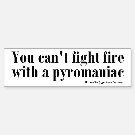 Pyromaniac Bumper Bumper Bumper Sticker