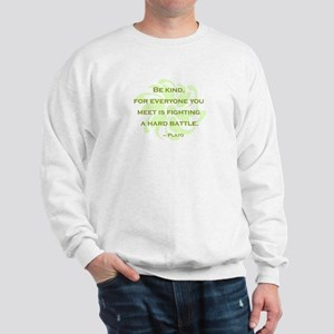 Plato Quote: Be Kind -- Sweatshirt