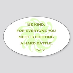 Plato Quote: Be Kind -- Sticker (Oval)