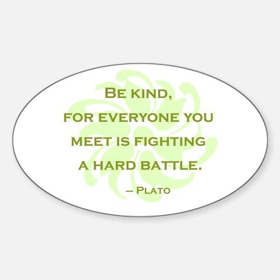 Plato Quote: Be Kind -- Sticker (Oval)
