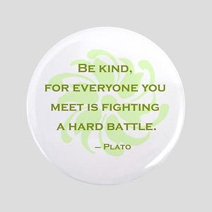 """Plato Quote: Be Kind -- 3.5"""" Button"""