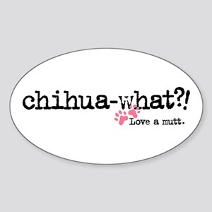 Chihua-what? Oval Sticker
