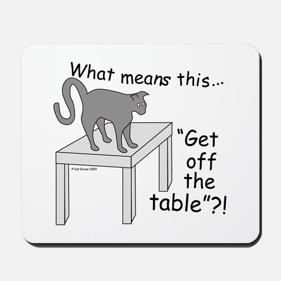 Get Off The Table? Mousepad