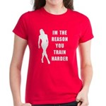 Im the reason you train harde Women's Dark T-Shirt