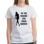 Im the reason you train harde Women's T-Shirt