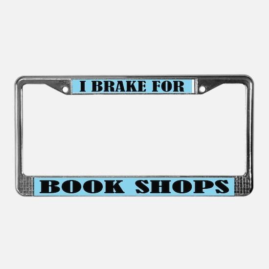 I Brake For Book Shops License Frame