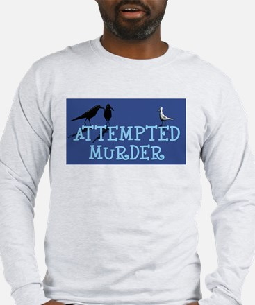 3-AttemptedMurder Long Sleeve T-Shirt