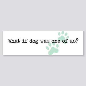What if Dog... Bumper Sticker