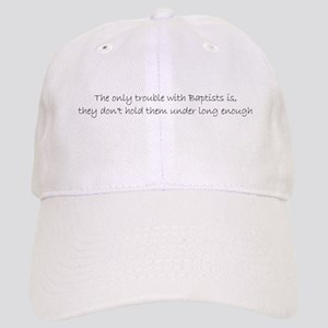 Trouble with Baptists Cap