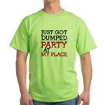 Dumped, Party at My Place funny Green T-Shirt