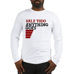 Vale Tudo, Anything Goes Long Sleeve T-Shirt