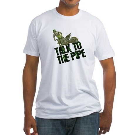 Talk to the pipe Fitted T-Shirt