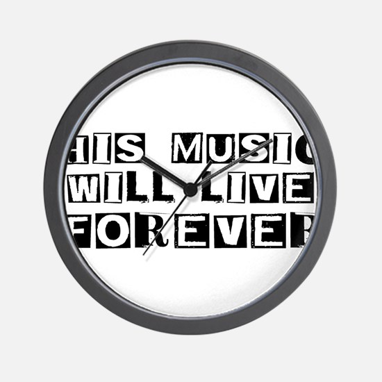 His Music Will Live Forever Wall Clock