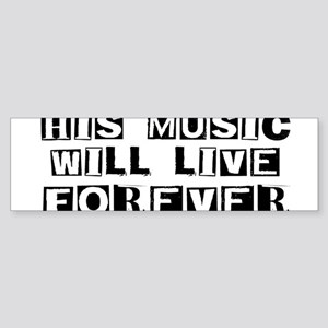His Music Will Live Forever Bumper Sticker