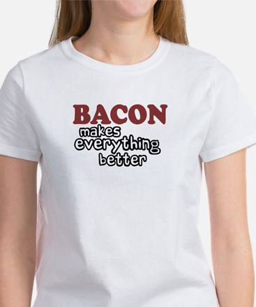 Bacon Makes Everything Better Women's T-Shirt