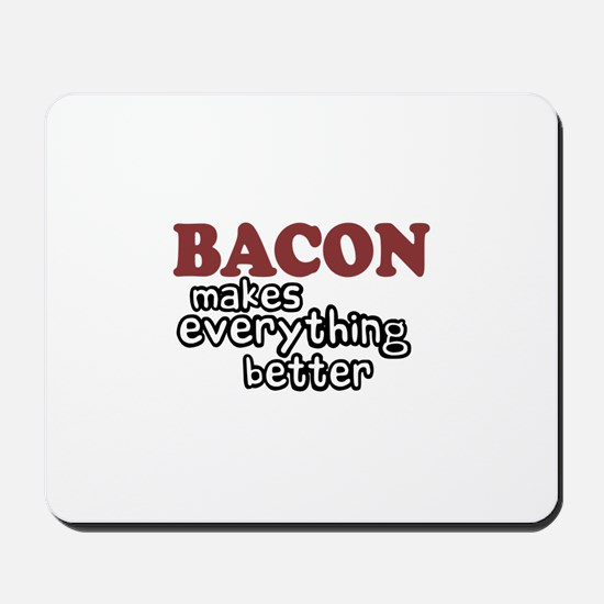 Bacon Makes Everything Better Mousepad