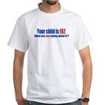 Child is FAT White T-Shirt