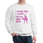 I train like a girl... try to Sweatshirt