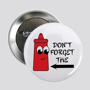 """Don't Forget The Ketchup 2.25"""" Button"""