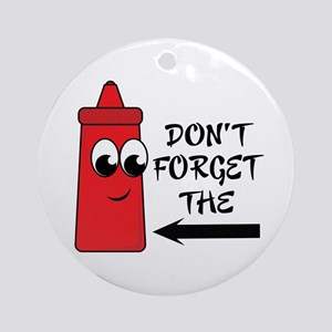 Don't Forget The Ketchup Ornament (Round)