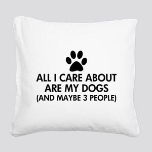 All I Care About Are My Dogs Square Canvas Pillow
